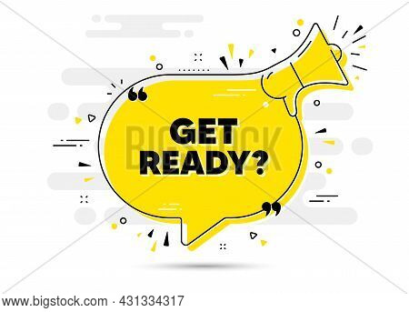 Get Ready Text. Alert Megaphone Chat Bubble Banner. Special Offer Sign. Advertising Discounts Symbol