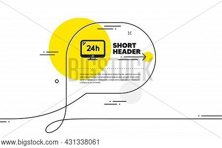 24 Hour Service Icon. Continuous Line Chat Bubble Banner. Call Support Sign. Feedback Chat Symbol. 2