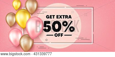 Get Extra 50 Percent Off Sale. Balloons Frame Promotion Banner. Discount Offer Price Sign. Special O