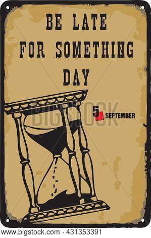 Old Vintage Sign To The Date - Be Late For Something Day. Vector Illustration For The Holiday And Ev