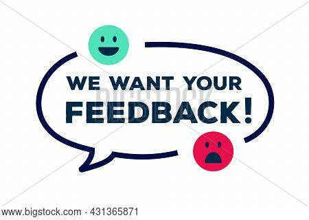 We Want Your Feedback Bubble Concept. Client Comment Concept, Consumer Experience. Product Review. B