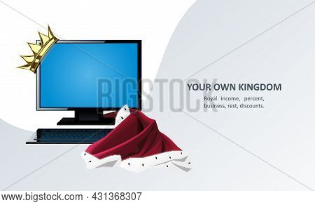 Illustration With A Computer With A Golden Crown And Royal Robe. Your Own Kingdom. Royal Income, Int