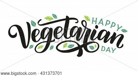 Happy Vegetarian Day Lettering Poster. Festive Hand Sketched Text Happy Vegetarian Day Decorated By