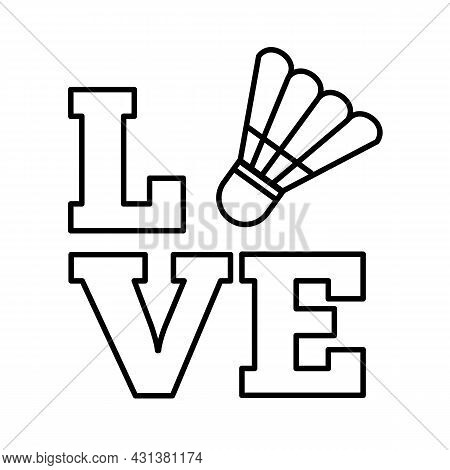 Badminton Love Sign. Letters With Shuttlecock Icon. Sticker Or Poster With Lettering.