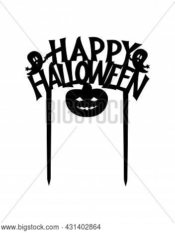 Happy Halloween Cake Topper Ready With Ghost, Pumpkin To Cut With A Laser Cutting Machine