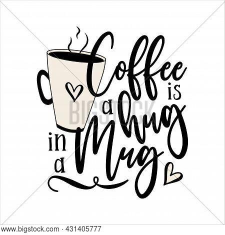 Coffee Is A Hug In A Mug - Funny Slogan With Coffee Mug.