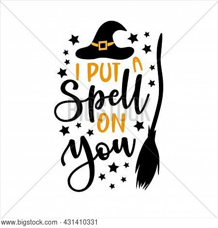 I Put A Spelll On You- Funny Saying For Halloween With Broom And Witch Hat. Good For T Shirt Print,