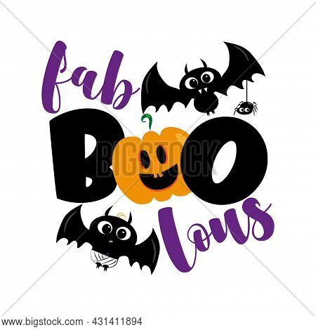 Fab Boo Lous- Funny Halloween Greeting With Cute Bats, Spider And Pumpkin. Good For T Shirt Print, P