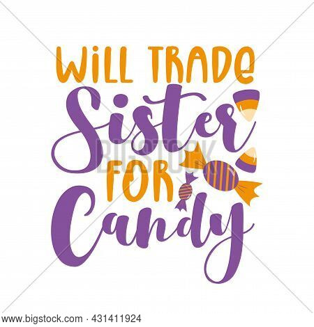 Will Trade Sister For Candy!- Funny Saying With Sweets For Halloween. Good For T Shirt Print, Poster