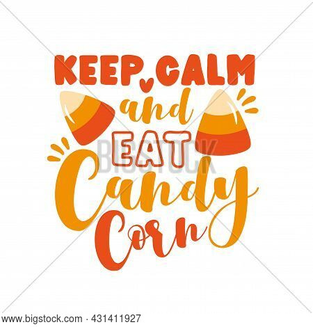Keep Calm And Eat Candy Corn - Funny Phrase For Halloween . Good For T Shirt Print, Poster, Card, Mu