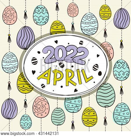 Thematic Template For A Calendar For 2022. The Month Of April. Decoration For The Calendar With East