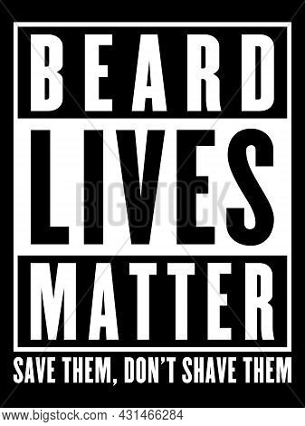 Beard Lives Matter - Save Them, Don't Shave Them - Print Ready Vector File