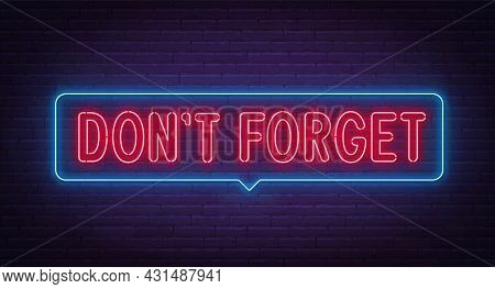 Don T Forget Neon Sign On Brick Wall Background.