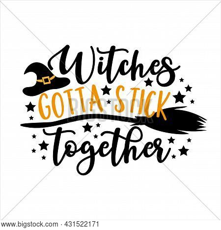 Witches Gotta Stick Together _ Funny Halloween Phrase With Broom And Witch Hat. Good For T Shirt Pri
