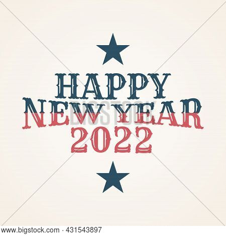 Vintage Happy 2022 New Year Banner For Your Seasonal Holidays. Design Background 2022 With Stars. Ve