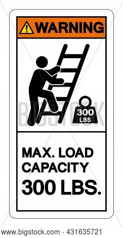 Warning Max Ladder Capacity 300 Lbs Symbol Sign, Vector Illustration, Isolate On White Background La