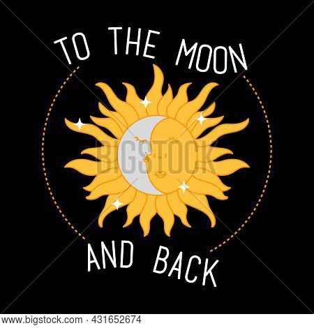 Illustration Of A Sun And A Moon, To The Moon And Back Text, Slogan Print Vector