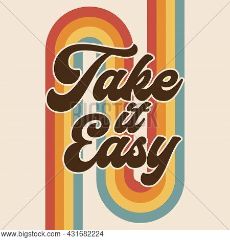 Retro Rainbow Graphic, Take It Easy Boho Hippie Design Illustration, Positive Message Phrase, Brown