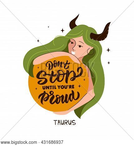 This Is A Zodiac Symbol - Taurus And Magic Girl. The Lettering Phrase - Do Not Stop Until You Proud.