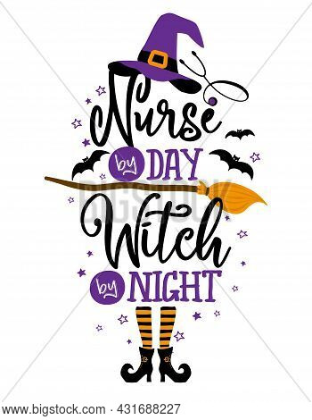 Nurse By Day, Witch By Night - Halloween Quote On White Background With Broom, Bats And Witch Hat. G
