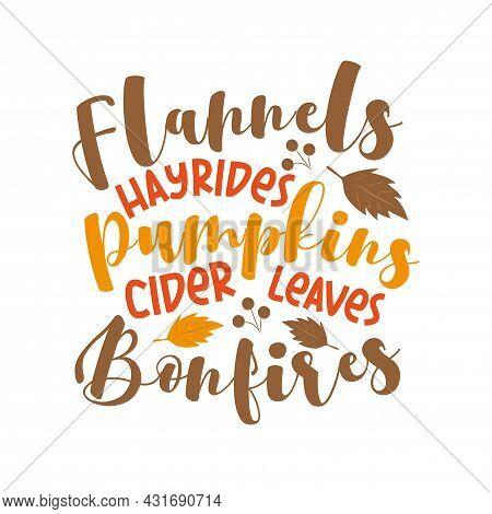 Flannels Hayrides Pumpkins Cider Leaves Bonfires - Funny Autumnal Phrase With Leaves. Good For Greet
