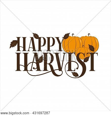 Happy Harvest- Hand Drawn Lettering Harvest Festival. Autumnal Phrase Isoleted On White For Your Des