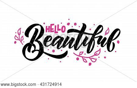 Hand Sketched Hello Beautiful Lettering Typography. Handwritten Inspirational Quote Hello Beautiful