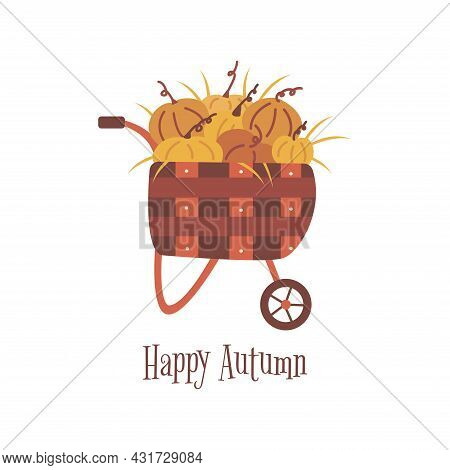 Wooden Cart With Pumpkins. Harvesting. Inscription Happy Autumn. Colorful Vector Isolated Illustrati