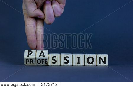 Passion Or Profession Symbol. Businessman Turns Wooden Cubes And Changes The Word Profession To Pass
