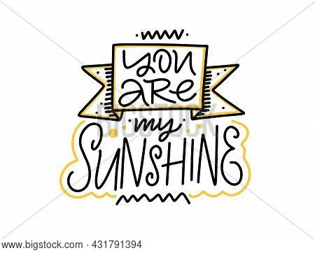 You Are My Sunshine Phrase. Hand Drawn Black Color Lettering Text.