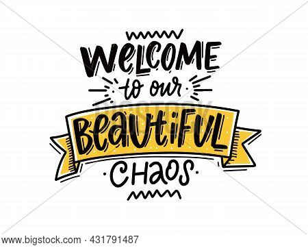 Welcome To Our Beautiful Chaos. Hand Drawn Modern Lettering Phrase.