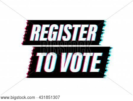 Register To Vote Written On Blue Label. Glitch Icon. Advertising Sign. Vector Stock Illustration.