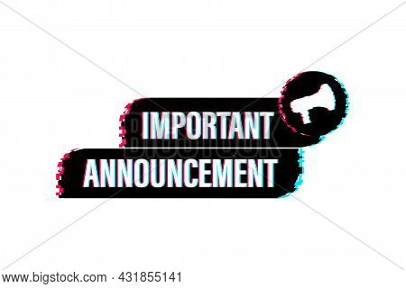 Megaphone With Important Announcement. Glitch Style Banner. Web Design. Vector Stock Illustration.