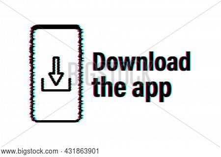 Download Page Of The Mobile App. Empty Screen Smartphone For You App. Glitch Icon. Download App. Vec