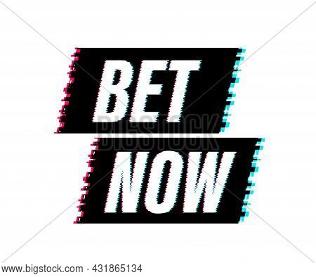 Bet Now. Flat Web Banner With Glitch Bet Now For Mobile App Design. Vector Stock Illustration.