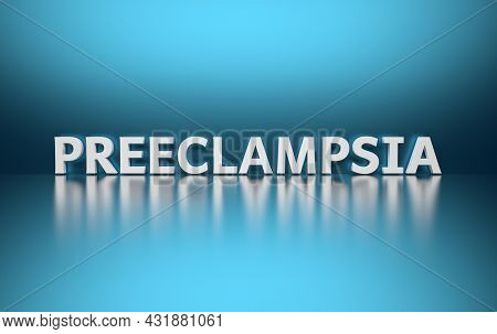 Scientific Term Preeclampsia Written In Bold White Letters On Blue Background. 3d Illustration.