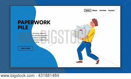 Paperwork Pile Carrying Company Employee Vector. Businessman Carry Papework Pile With Accountant Fin