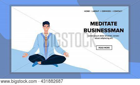 Meditate Businessman Training Fit Exercise Vector. Meditate Businessman Exercising Lotus Yoga Pose I