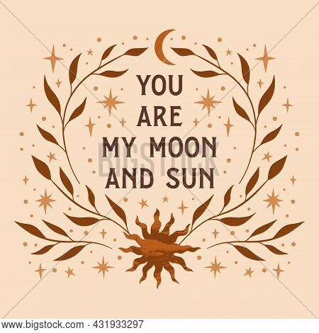 Bohemian Magic Quote, Celestial Inspirational Card. You Are My Moon And Sun, Soulmate Text.