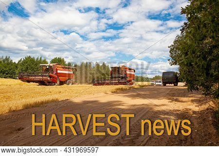 Harvest News. Combine Harvesters In The Field For Harvesting Wheat. Special Equipment On The Field.