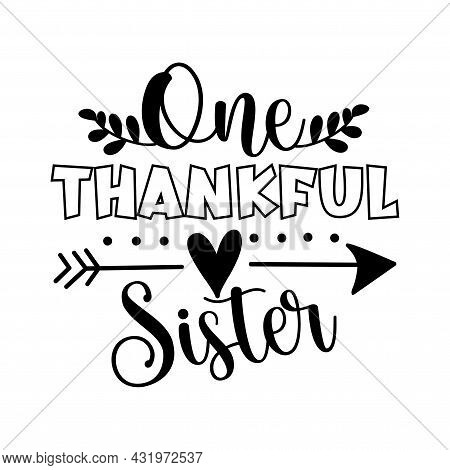 One Thankful Sister - Typography Message. Good For Textile Print, Home Decor, Poster, Card, Label An