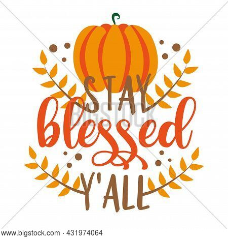 Stay Blessed Y'all -  Happy Slogan For Thanksgiving Celebration. Good For Greeting Card, Poster, Ban