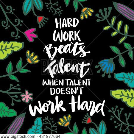 Hard Work Beats Talent When Talent Doesn't Work Hard. Motivational Quote.