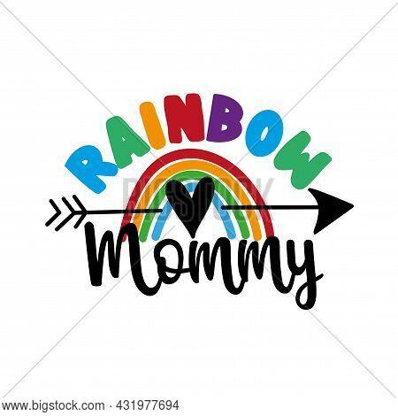 Rainbow Mommy - Lgbt Family Slogan Against Homosexual Discrimination. Modern Calligraphy With Rainbo