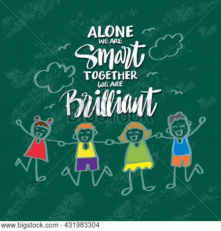 Alone You Are Smart Together We Are Brilliant. Motivational Quote.