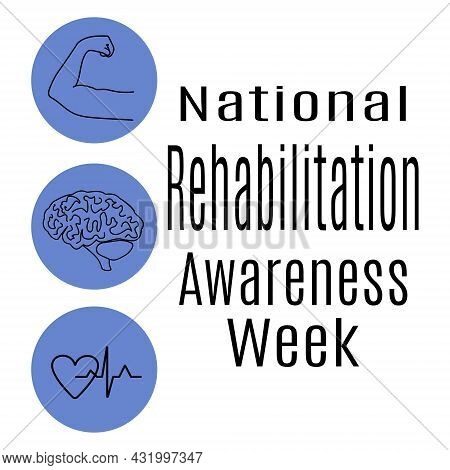 National Rehabilitation Awareness Week,  Idea For A Post Or Banner On Medical Topics, Mental And Phy