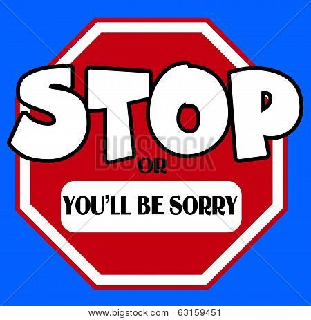 Cartoon Stylel Stop Sign With You'll Be Sorry Caption