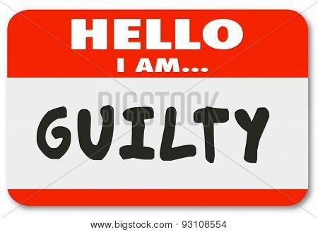 Hello I Am Guilty words on a red name tag, badge or sticker to illustrate or admit your guilt in breaking the law, committing a crime or being bad or wrong