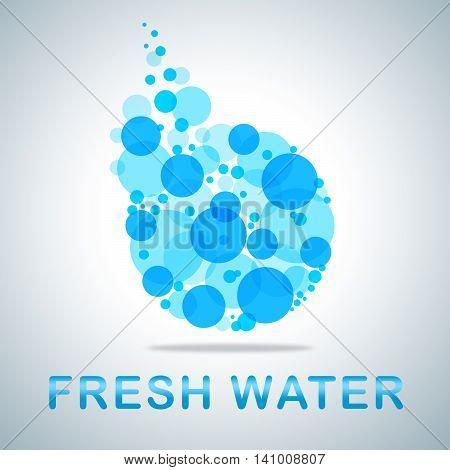 Fresh Water Shows Natural Pure Refreshing H2O