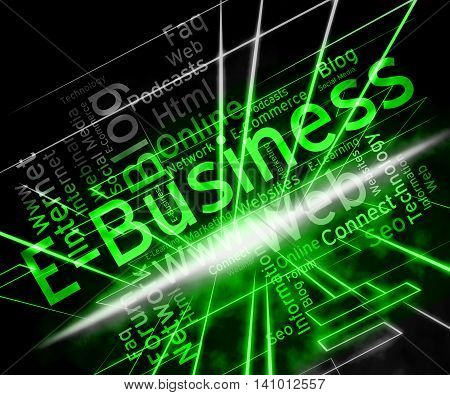 Ebusiness Word Represents World Wide Web And Business